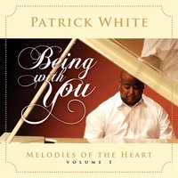 Melodies of the Heart, Vol. 1: Being With You — Patrick White