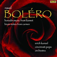 Bolero: Music of Ravel, Borodin and Bizet — Erich Kunzel, Cincinnati Pops Orchestra