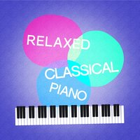 Relaxed Classical Piano — Relaxing Classical Piano Music