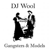 Gangsters & Models — Dj Wool