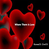 Where There Is Love — Kenneth Smith