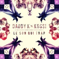 Le Son Qui Trap (feat. Kossi) — Daddy K