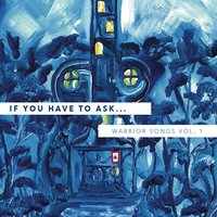 If You Have to Ask: Warrior Songs, Vol. 1 — сборник