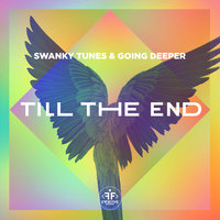 Till the End — Swanky Tunes & Going Deeper