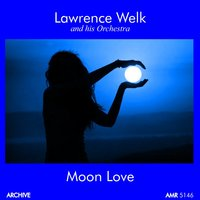 Moon Love — Lawrence Welk and His Orchestra