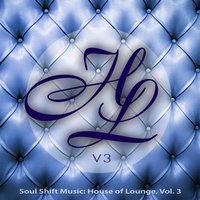 Soul Shift Music: House of Lounge, Vol. 3 — сборник