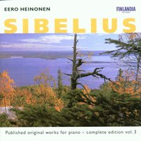 Sibelius : Published Original Works for Piano - Complete Edition Vol. 3 — Eero Heinonen, Heinonen, Eero (piano), Ян Сибелиус