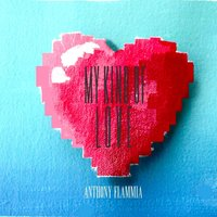 My Kind of Love — Anthony Flammia
