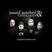 Enlightened Reflections — Native Deen & Junaid Jamshed