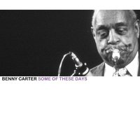 Some of These Days — Benny Carter