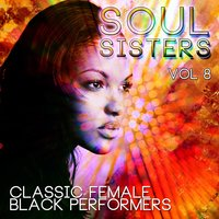 Soul Sisters - Classic Female Black Performers, Vol. 8 — сборник