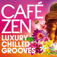 Café Zen - Luxury Chilled Grooves — сборник