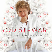 Merry Christmas, Baby — Rod Stewart