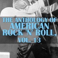 The Anthology of American Rock 'N' Roll, Vol. 13 — сборник
