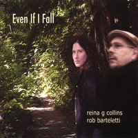 Even If I Fall — Reina G Collins & Rob Barteletti