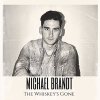 The Whiskey's Gone — Michael Brandt