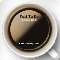 Post to Be - Single — Cafe Backing Band