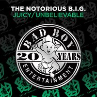 Juicy / Unbelievable — The Notorious B.I.G.