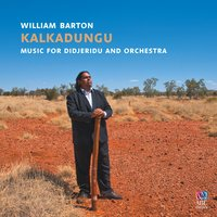 Kalkadungu Music For Didjeridu And Orchestra — Peter Sculthorpe, William Barton