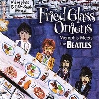 Fried Glass Onions - Memphis Meets The Beatles — сборник