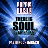 Fabio Rochembach Presents There Is Soul in My House Vol. 33 — Fabio Rochembach