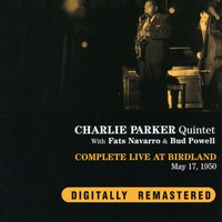 Complete Live at Birdland. May 17,1950 — Charlie Parker Quintet with Fats Navarro & Bud Powell