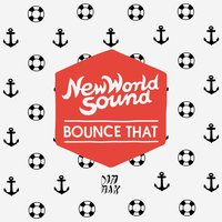 Bounce That — New World Sound