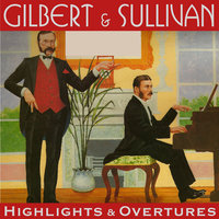 Gilbert & Sullivan - Highlights and Overtures — The D'Oyly Carte Company, Isadore Godfrey, The D'Oyly Carte Company Conducted By Isadore Godfrey