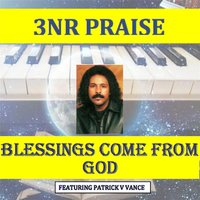 Blessings Come from God (feat. Patrick V Vance) — 3 N R Praise