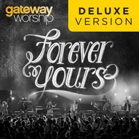 Forever Yours — Gateway Worship