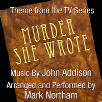 Murder She Wrote (Theme from the TV Series ) — John Addison, Mark Northam