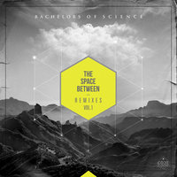 The Space Between Remixes, Vol. 1 — Bachelors of Science