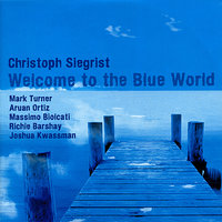 Welcome to the Blue World — Mark Turner, Aruán Ortiz, Richie Barshay, Massimo Biolcati, Christoph Siegrist, Joshua Kwassman