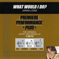 What Would I Do? (Premiere Performance Plus Track) — Janna Long