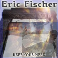 Keep Your Head — Eric Fischer