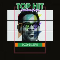 Top Hit Collection — Dizzy Gillespie
