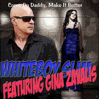 Come On Daddy, Make it Better (feat. Gina Zavalis) — Whiteboy Slim