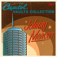 The Capitol Vaults Collection — Johnny Mercer