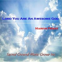 Lord You Are an Awesome God — Marion Priest