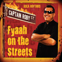 Fyaah On the Streets — Roberto Hoare ''Captain Roby''