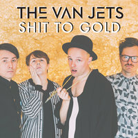 Shit to Gold — The Van Jets