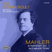 "Mahler: Symphony No. 1 in D Major, ""Titan"" — Густав Малер, London Philharmonic Orchestra, Sir Adrian Boult"