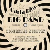 Appearing Nightly — Andy Sheppard, Wolfgang Puschnig, Gary Valente, Lew Soloff, Billy Drummond, Carla Bley and her remarkable Big Band