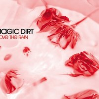 I Love The Rain — Magic Dirt