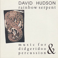 Rainbow Serpent: Music for Didgeridoo and Percussion — David Hudson
