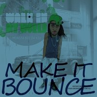 Make It Bounce — Monsta Boi Da Kid