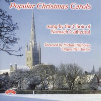 Popular Christmas Carols — The Choir of Norwich Cathedral|Neil Taylor|Conductor Michael Nicholas