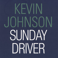 Sunday Driver — Kevin Johnson