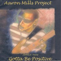 Gotta Be Positive — Aaron Mills