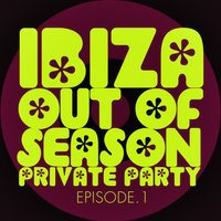 #ibiza out of Season Private Party - Episode.1 — сборник